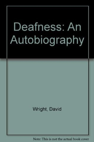 Deafness: An Autobiography David Wright