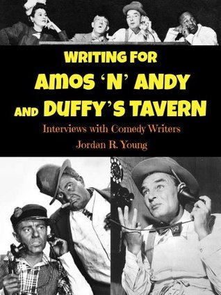 Writing for AMOS N ANDY and DUFFYS TAVERN: Interviews with Comedy Writers (Past Times Comedy Writing Series)  by  Jordan Young