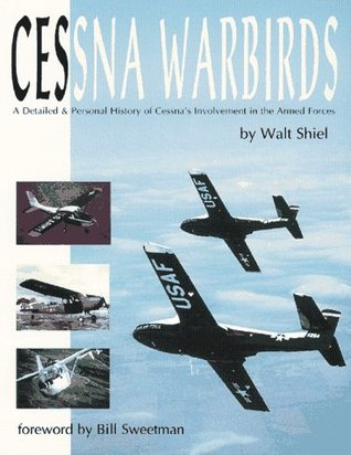 Cessna Warbirds: A Detailed & Personal History of Cessnas Involvement in the Armed Forces Walt Shiel