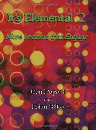 Its Elemental 2: More Lessons That Engage  by  Don Dupont