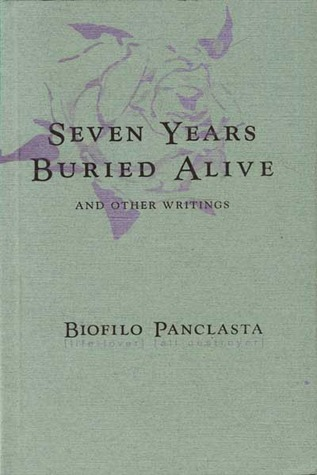 Seven Years Buried Alive & Other Writings  by  Biofilo Panclasta