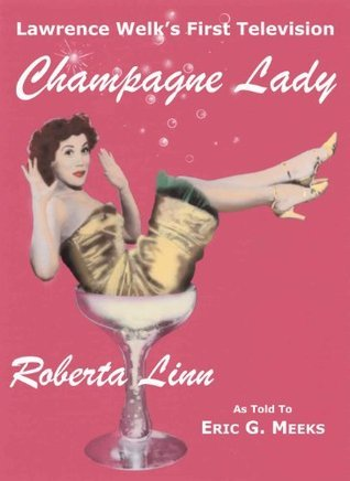 Lawrence Welks First Television Champagne Lady Roberta Linn  by  Eric G. Meeks
