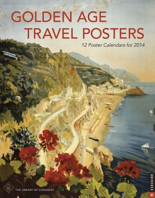 Golden Age Travel Posters 2014 Boxed Posters Calendar: 12 Poster Calendars for 2014  by  Library of Congress