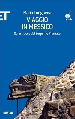 Viaggio in Messico. Sulle tracce del Serpente Piumato Maria Longhena