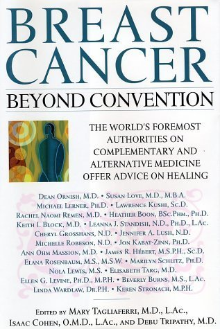 Breast Cancer: Beyond Convention--The Worlds Foremost Authorities on Complementary and Alternative Medicine Offer Advice on Healing  by  Mary Tagliaferri