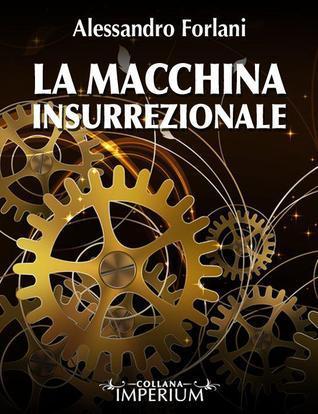 La macchina insurrezionale Alessandro Forlani