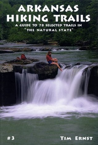 Arkansas Hiking Trails: A Guide to 78 Selected Trails in The Natural State Tim Ernst