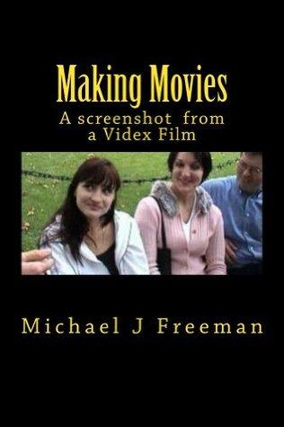 Making Movies (I Pornographer)  by  Michael J. Freeman