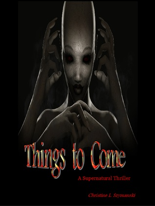 Things To Come  by  Christine L. Szymanski