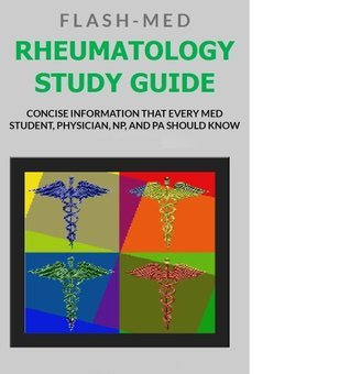Rheumatology Study Guide: Concise Information That Every Med Student, Physician, NP, and PA Should Know J.T.  Thomas
