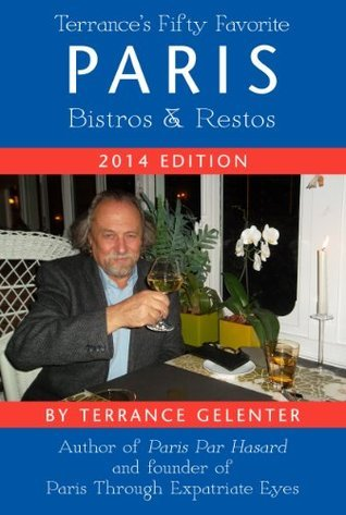 Terrances 50 Favorite Paris Bistros and Restos  by  Terrance Gelenter