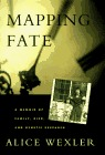 Mapping Fate:: A Family at Risk Confronts a Fatal Disease  by  Alice Wexler