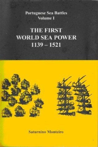 Portuguese Sea Battles - Volume I - The First World Sea Power 1139-1521 Saturnino Monteiro