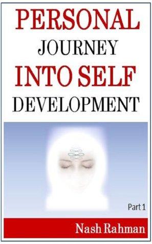 Personal Journey Into Self Development - Part 1 Nash Rahman