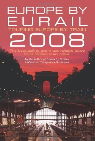 Europe  by  Eurail 2008: Touring Europe by Train by LaVerne Ferguson-Kosinski