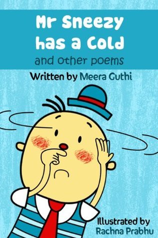 Mr. Sneezy has a cold and other poems Meera Guthi