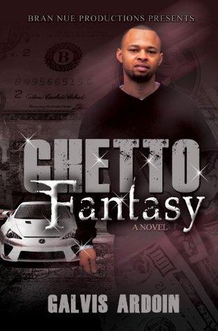 Ghetto Fantasy Galvis Ardoin