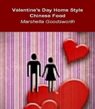 Valentines Day Home Style Chinese Food  by  Marshella Goodsworth