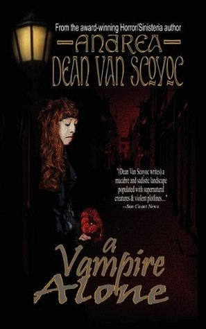 A Vampire Alone  by  Andrea Dean Van Scoyoc