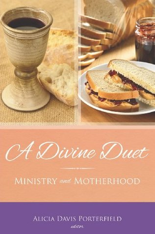 A Divine Duet: Ministry and Motherhood Alicia Davis Porterfield