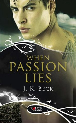 When Passion Lies: A Rouge Paranormal Romance  by  J.K. Beck