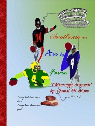Sweetness in Air Favre: Mississippi Legends by Jamal R Lowe