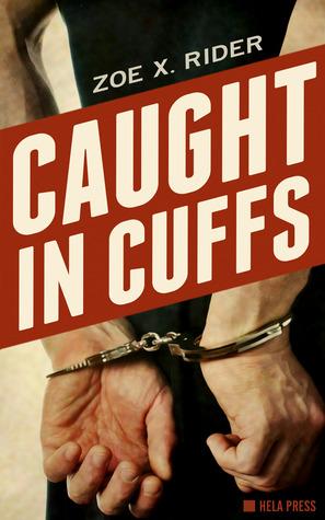 Caught In Cuffs Zoe X. Rider