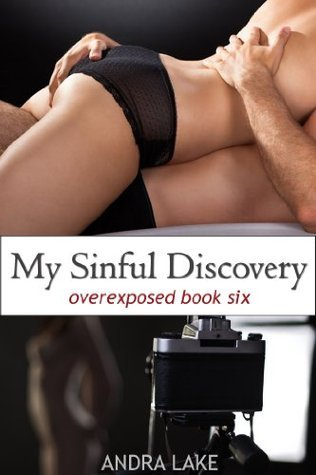 My Sinful Discovery (overexposed, #6)  by  Andra Lake