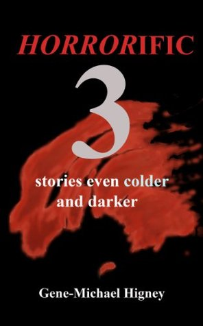 HORRORIFIC 3 Stories Even Colder and Darker  by  Gene-Michael Higney