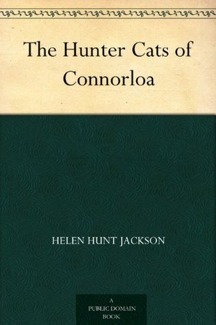 The Hunter Cats of Connorloa  by  Helen Hunt Jackson