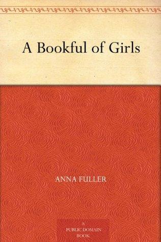 A Bookful of Girls Anna Fuller