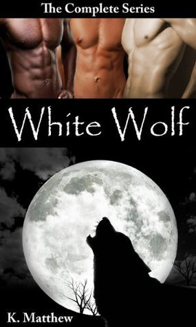White Wolf (The Complete Series)  by  K. Matthew