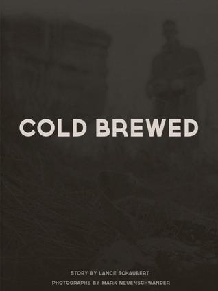 Cold Brewed  by  Lance Schaubert