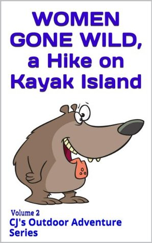 Women Gone Wild on Kayak Island (CJs Outdoor Adventure Series) C.J. Hernley