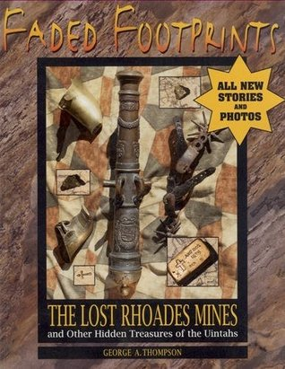 Faded Footprints: The Lost Rhoades Gold Mines & Other Hidden Treasures of the Uintas  by  George A. Thompson