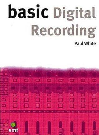 Basic Digital Recording  by  Paul White