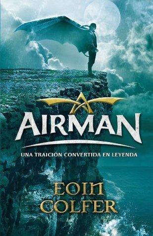 Airman. Una traición convertida en leyenda  by  Eoin Colfer