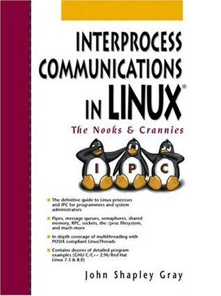 Interprocess Communications in Linux: The Nooks and Crannies  by  John Shapley Gray