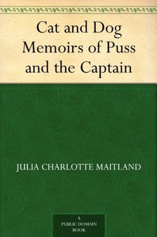 Cat and Dog Memoirs of Puss and the Captain Julia Charlotte Maitland