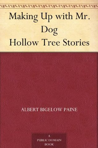 Making Up with Mr. Dog Hollow Tree Stories  by  Albert Bigelow Paine