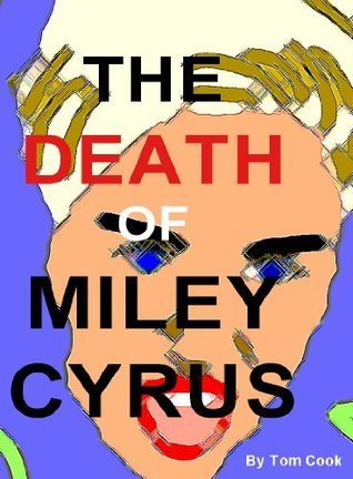 The Death of Miley Cyrus: A Play in One Act  by  Tom Cook
