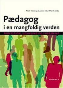 Pædagog i en mangfoldig verden - profession, udvikling og forskning  by  Susanne Idun Mørch