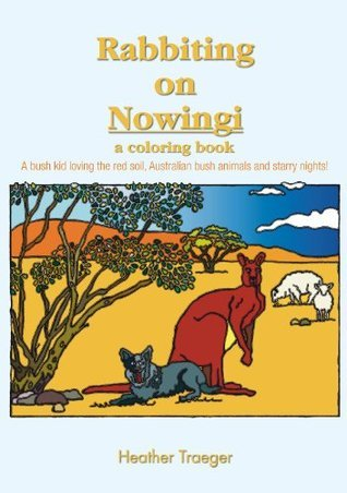 Rabbiting on Nowingi - a coloring book: A bush kid loving the red soil, Australian bush animals and starry nights! Heather Traeger