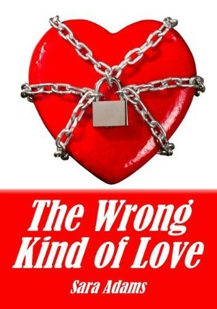 The Wrong Kind Of Love  by  Sara Adams