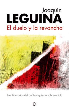 El duelo y la revancha. Los itinerarios del antifranquismo sobrevenido  by  Joaquín Leguina