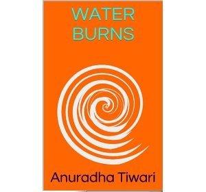 Water Burns Anuradha Tiwari