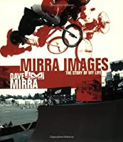 Mirra Images  by  Dave Mirra