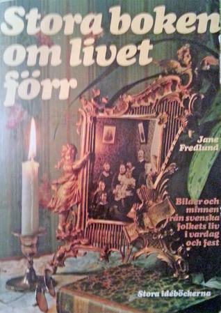 Stora boken om livet förr  by  Jane Fredlund