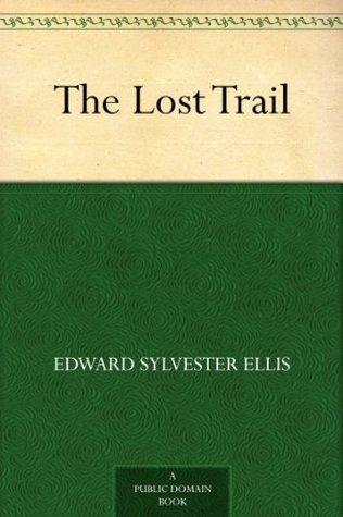 The Lost Trail Edward S. Ellis