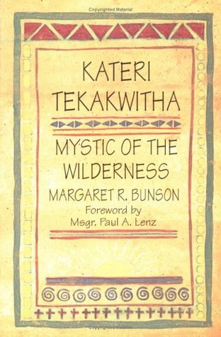 Kateri Tekakwitha, Mystic of the Wilderness  by  Margaret R. Bunson